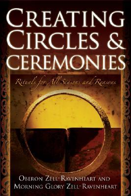 Creating Circles & Ceremonies by Oberon Zell-Ravenheart