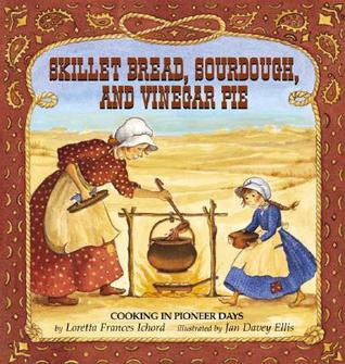Skillet Bread, Sourdough, and Vinegar Pie: Cooking in Pioneer Days