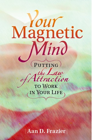 Your Magnetic Mind by Aan D. Frazier