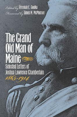 The Grand Old Man of Maine: Selected Letters, 1865-1914 (Civil War America)