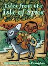 Tales from the Isle of Spice: A Collection of New Caribbean Folk Tales
