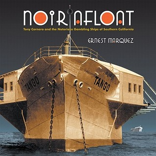Noir Afloat: Tony Cornero and the Notorious Gambling Ships of Southern California