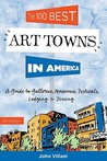 The 100 Best Art Towns in America: A Guide to Galleries, Museums, Festivals, Lodging & Dining