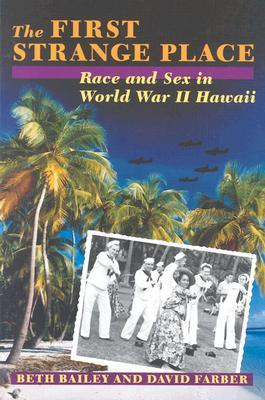 The First Strange Place: Race and Sex in World War II Hawaii