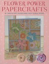 Flower Power Papercrafts: 50 Cards & Gifts Blossoming with Floral Motifs [With Templates]