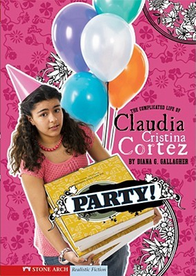 Party!: The Complicated Life of Claudia Cristina Cortez (Claudia Cristina Cortez)
