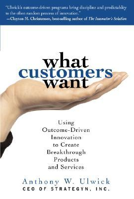 What Customers Want by Anthony W. Ulwick