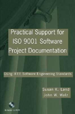 Practical Support for ISO 9001 Software Project Documentation: Using IEEE Software Engineering Standards [With CDROM]
