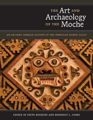 The Art and Archaeology of the Moche by Steve Bourget