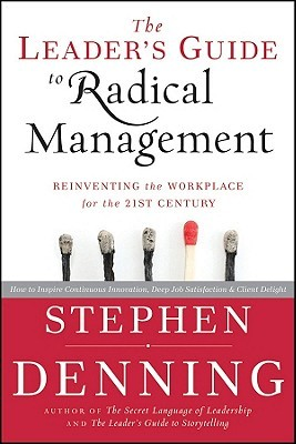 The Leader′s Guide to Radical Management by Stephen Denning