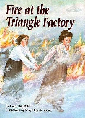 Fire at the Triangle Factory by Holly Littlefield ... Triangle Shirtwaist Fire Book