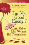 """I'm Not Good Enough""...and Other Lies Women Tell Themselves"