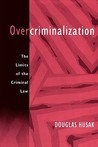 Overcriminalization: The Limits of the Criminal Law