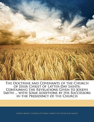 The Doctrine and Covenants of the Church of Jesus Christ of Latter-Day Saints: Containing the Revelations Given to Joseph Smith ... with Some Addition