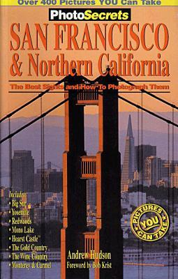 PhotoSecrets San Francisco & Northern California: The Best Sights and How to Photograph Them