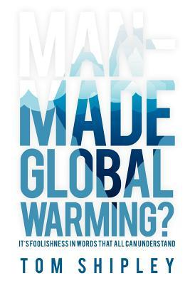 Man-Made Global Warming?: It's Foolishness in Words That All Can Understand