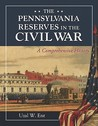 The Pennsylvania Reserves in the Civil War: A Comprehensive History