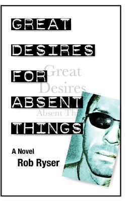 Great Desires for Absent Things