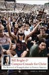 Bill Bright & Campus Crusade for Christ: The Renewal of Evangelicalism in Postwar America