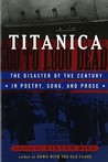 Titanica: The Disaster of the Century in Poetry, Song, and Prose