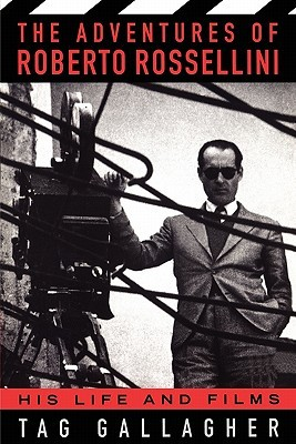 The Adventures Of Roberto Rossellini: His Life And Films