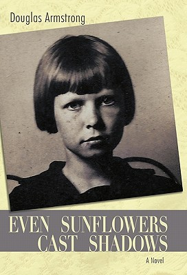 Even Sunflowers Cast Shadows by Douglas Armstrong