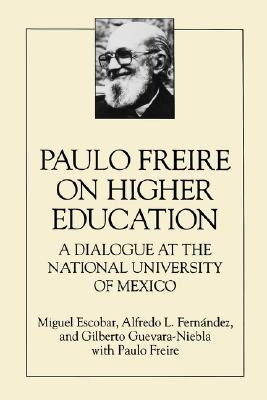 Paulo Freire on Higher Education: A Dialogue at the National University of Mexico (Teacher Empowerment & School Reform)