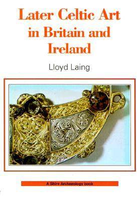 Later Celtic Art in Britain and Ireland (Shire Archaeology)