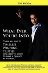 The Book on What Ever You're Into: These Are the 52 Timeless Winning Truths You Need to Know to Have a Chance at Winning