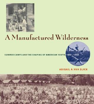 A Manufactured Wilderness by Abigail A. Van Slyck