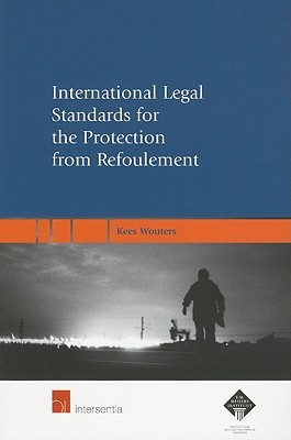 International Legal Standards for the Protection from Refoulement: A Legal Analysis of the Prohibitions on Refoulement Contained in the Refugee Convention, the European Convention on Human Rights, the International Covenant on Civil and Political Right...