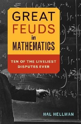 Great Feuds in Mathematics by Hal Hellman