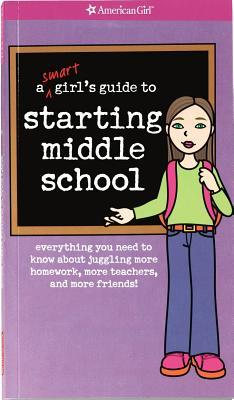 A Smart Girl's Guide to Starting Middle School: Everything You Need to Know About Juggling More Homework, More Teachers, and More Friends (A Smart Girl's Guide...)
