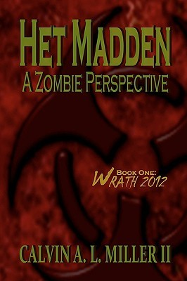 Het Madden, a Zombie Perspective by Calvin A.L. Miller II