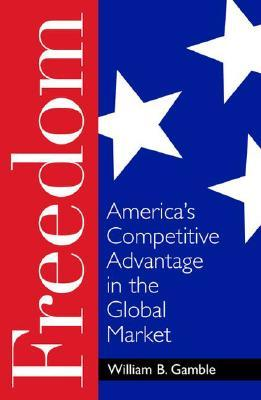 Freedom: America's Competitive Advantage in the Global Market