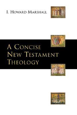 A Concise New Testament Theology by I. Howard Marshall
