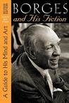 Borges and His Fiction: A Guide to His Mind and Art