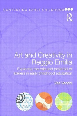 Art and Creativity in Reggio Emilia: Exploring the Role and Potential of Ateliers in Early Childhood Education