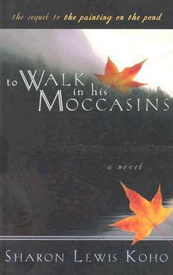 To Walk in His Moccasins: A Sequel to the Painting on the Pond
