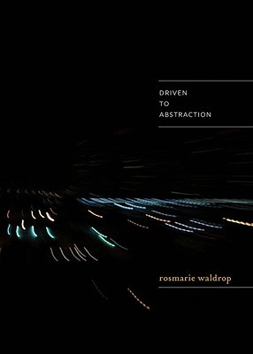 Driven to Abstraction by Rosmarie Waldrop