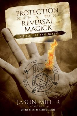 Protection & Reversal Magick by Jason G. Miller