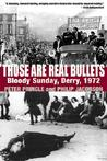 Those Are Real Bullets: Bloody Sunday, Derry, 1972