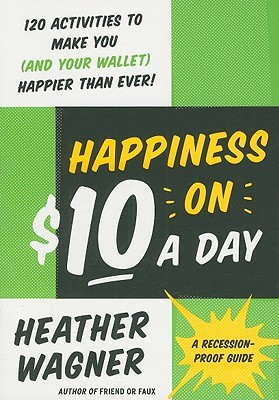 Happiness on $10 a Day: A Recession-Proof Guide