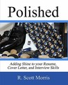 Polished: Adding Shine to Your Resume, Cover Letter, and Interview Skills