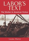 Labor's Text: The Worker in American Fiction