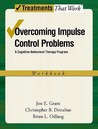 Overcoming Impulse Control Problems: A Cognitive-Behavioral Therapy Program Workbook