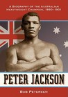 Peter Jackson: A Biography of the Australian Heavyweight Champion, 1860-1901