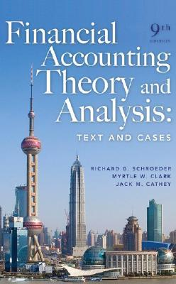 Financial Accounting Theory and Analysis by Richard G. Schroeder