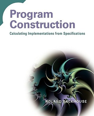 Program Construction: Calculating Implementations from Specifications