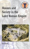 Houses and Society in the Later Roman Empire